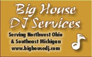 Big House DJ Service, Perrysburg — Toledo, Perrysburg, Sylvania, Maumee, Whitehouse, Grand Rapids, Swanton, Oregon, Walbridge, Delta, Bowling Green, Wauseon, Waterville, Northwood, Nazareth Hall