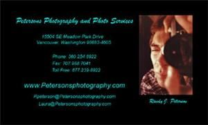Petersons Photography and Photo Services, Vancouver — Petersons Photography and Photo Services is located in Vancouver, Washington USA near Portland, Oregon and specializes in photography for both personal and business applications.Our primary service area is Oregon and Washington State with travel outside of this area upon request. We offer studio and on-site/in-home/location photography for both our personal and business customers.  Our Personal Photography includes: Sports Photography, Weddings, Babies, Children, Individuals, Couples, Families, Reunions,Senior Portraits and Graduations to name a few. Our LLP Photographic Card line is also available using our stock photographs or photographs taken by us or provided by you. Our Business Photography includes: Facility, Equipment, Production, Business Cards, Brocures, Promotional Material, Documentation, Company Functions, Customer Appreciation Events (Awards, Golf, Fishing, etc.)to name a few.