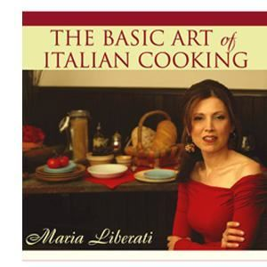 The Basic Art of Italian Cooking by Maria Liiberati tm, Philadelphia — Recipes, cooking classes, catering, events, programs are based on the best selling cookbook and trademarked cooking method-The Basic Art of Italian Cooking by Maria Liberati tm