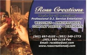 Ross Creations D.J., Corona — With over 23yrs of experience Ross Creations will handle your event from beging to end. We DJ/MC your event so the only thing you have to do is dance and have fun .We handle Weddings, Bar and Batmitzvah ,Birthday's ,Corporate Events and City Events . Ross Creations has Bilingual DJ/MC's if needed for your event. Ross Creations realizes that you are looking for quality at and affordable price. Customize Packages to fit any budget call us for details. 
