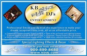 K B DJ's Entertainment, Fontana — We at K B DJ's Entertainment feel it is a honor to be apart of your Wedding Day.  You always have an inperson consultation, face to face with your Emcee.  We always provide you we a two person staff in full tuxedo attire, full sound system and dance lighting effects.  Atmosphere up lighting, customized gobo(name in lights), ceremony sound system, video equipment are also available.  Professional Emcee's and DJ's with the experience to make your dream Wedding Reception come true, all at an affordable price.