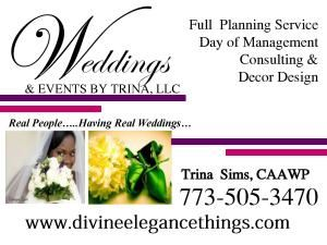 Weddings & Events  By Trina, Chicago — Weddings By Trina ~ Perfect Planning Packages ~ Call us today for a FREE Consultation.  Full Service~Wedding Consultant~Day of Coordination & Event Design (Ceremony and Reception Decor).  Visit our webiste at www.divineelegancethings.com and also www.facebook.com/weddingsbytrina