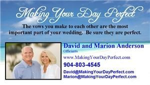 Making Your Day Perfect, Jacksonville — We are David and Marion Anderson and our goal is to help you have the best day of your life.  We will help you design the perfect ceremony... helping you pull off a perfect wedding day.  A professional presentation of your wedding vows that you will never forget.