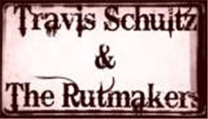 Travis Schultz & The Rutmakers
