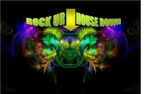 ROCK UR HOUSE DOWN