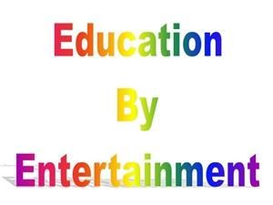 Education by Entertainment