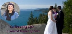 Celebrating Life !  Weddings, Family Blendings, Vow renewals, Baptisms, Life's Celebrations!