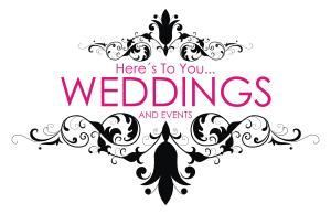 Here's To You . . . Weddings and Events
